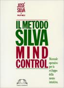 IL METODO SILVA - MIND CONTROL Manuale operativo per lo sviluppo della mente intuitiva di Jose Silva