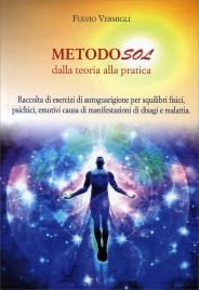 METODO SOL - DALLA TEORIA ALLA PRATICA Raccolta di esercizi di autoguarigione per squilibri fisici, psichici, emotivi causa di manifestazioni di disagi e malattia di Fulvio Vermigli