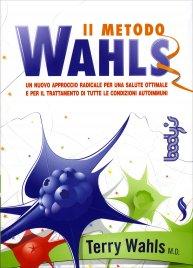 IL METODO WAHLS Un nuovo approccio radicale per il trattamento di tutte le condizioni autoimmuni di Terry Wahls