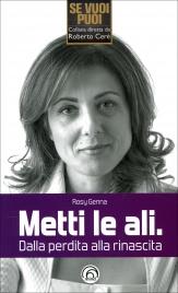 METTI LE ALI - DALLA PERDITA ALLA RINASCITA di Rosy Genna