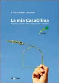 LA MIA CASACLIMA Progettare, costruire e abitare nel segno della sostenibilità di Norbert Lantschner