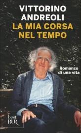 LA MIA CORSA NEL TEMPO Romanzo di una vita di Vittorino Andreoli