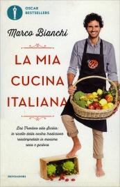 LA MIA CUCINA ITALIANA Dal Trentino alla Sicilia: le ricette della nostra tradizione reinterpretate in maniera sana e gustosa di Marco Bianchi