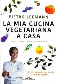 LA MIA CUCINA VEGETARIANA A CASA Ricette semplici per la vita di tutti i giorni di Pietro Leemann, Simone Salvini