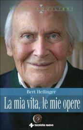 LA MIA VITA, LE MIE OPERE di Bert Hellinger