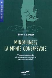 MONDFULNESS - LA MENTE CONSAPEVOLE Vivere pienamente attraverso una completa conoscenza di sé di Ellen J. Langer
