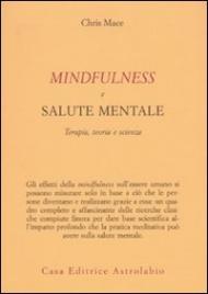 MINDFULNESS E SALUTE MENTALE Terapia, teoria e scienza di Chris Mace