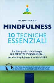 MINDFULNESS - 10 TECNICHE ESSENZIALI Un libro pratico che ti insegna gli esercizi fondamentali per vivere ogni giorno in modo modo mindful di Michael Doody