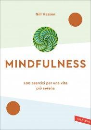 MINDFULNESS 100 esercizi per una vita più sana di Gill Hasson
