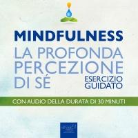 MINDFULNESS - LA PROFONDA PERCEZIONE DI Sé (AUDIOLIBRO MP3) Esercizio guidato di Michael Doody