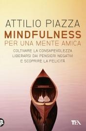 MINDFULNESS PER UNA MENTE AMICA (EBOOK) Coltivare la consapevolezza, liberarsi dai pensieri negativi e scoprire la felicità di Attilio Piazza