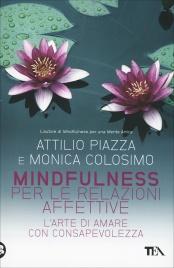 MINDFULNESS PER LE RELAZIONI AFFETTIVE L'arte di amare con consapevolezza di Attilio Piazza, Monica Colosimo