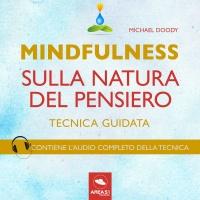 MINDFULNESS SULLA NATURA DEL PENSIERO (AUDIOLIBRO MP3) Tecnica guidata - Contiene l'audio completo della tecnica di Michael Doody