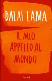 DALAI LAMA - IL MIO APPELLO AL MONDO di Dalai Lama, Franz Alt