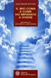 IL MIO COMA E COME HO IMPARATO A VIVERE Dall'autore di un uomo e il suo sogno di Aldo Mauro Bottura