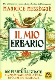 IL MIO ERBARIO Con 100 piante illustrate e il prontuario per la cura di oltre 150 patologie di Maurice Mességué