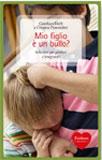 MIO FIGLIO è UN BULLO? Soluzioni per genitori e insegnanti di Gianluca Daffi, Cristina Prandolini