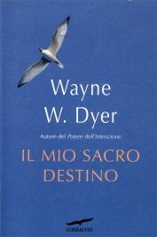 IL MIO SACRO DESTINO di Wayne W. Dyer