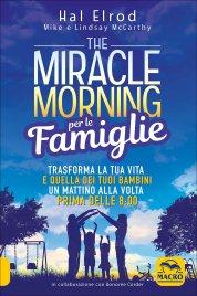 THE MIRACLE MORNING PER LE FAMIGLIE Trasforma la tua vita e quella dei tuoi bambini un mattino alla volta prima delle 8:00 di Hal Elrod, Mike e Lindsay McCarthy
