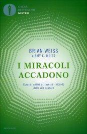 I MIRACOLI ACCADONO Curare l'anima attraverso il ricordo delle vite passate di Brian Weiss, Amy E. Weiss