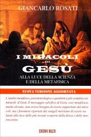 I MIRACOLI DI GESù Alla luce della scienza e della metafisica di Giancarlo Rosati