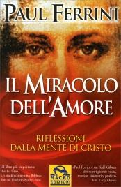 IL MIRACOLO DELL'AMORE Riflessioni della mente di Cristo di Paul Ferrini
