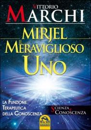 MIRJEL IL MERAVIGLIOSO UNO La funzione terapeutica della conoscenza di Vittorio Marchi