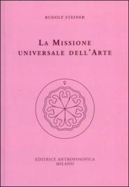 LA MISSIONE UNIVERSALE DELL'ARTE di Rudolf Steiner