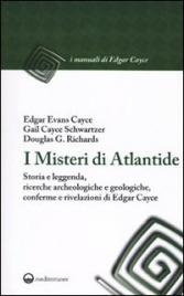I MISTERI DI ATLANTIDE Storia e leggenda, ricerche archeologiche e geologiche, conferme e rivelazioni in trance di Edgar Cayce di Edgar Cayce