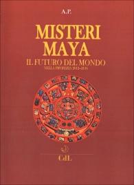 MISTERI MAYA Il futuro del mondo nella profezia 2012-2116 di A.P.