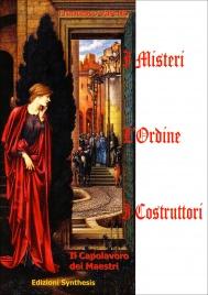 I MISTERI, L'ORDINE, I COSTRUTTORI Il capolavoro dei maestri di Francesco Varetto