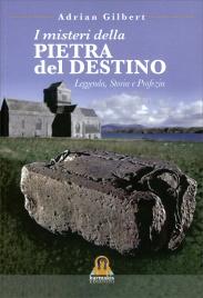 I MISTERI DELLA PIETRA DEL DESTINO Leggenda, storia e profezia di Adrian Gilbert