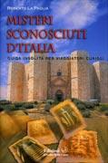 MISTERI SCONOSCIUTI D'ITALIA Guida insolita per viaggiatori curiosi di Roberto La Paglia