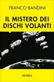 IL MISTERO DEI DISCHI VOLANTI di Franco Bandini