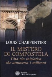 IL MISTERO DI COMPOSTELA Una via iniziatica che attraversa i millenni di Louis Charpentier