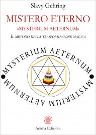 MISTERO ETERNO - IL METODO DELLA TRASFORMAZIONE MAGICA Mysterium Aeternum di Slavy Gehring