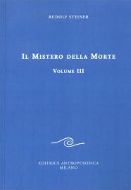 IL MISTERO DELLA MORTE - VOL. 3 Quattro conferenze tenute in diverse città dal 13 al 19 giugno 1915 di Rudolf Steiner