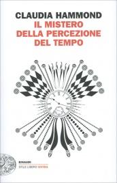 IL MISTERO DELLA PERCEZIONE DEL TEMPO di Claudia Hammond