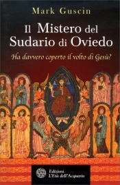 IL MISTERO DEL SUDARIO DI OVIEDO Ha davvero scoperto il volto di Gesù? di Mark Guscin