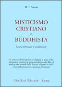 MISTICISMO CRISTIANO E BUDDHISTA La via orientale e occidentale di Daisetz Taitaro Suzuki