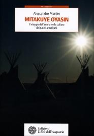 MITAKUYE OYASIN Il viaggio dell'anima nella cultura dei nativi americani di Alessandro Martire