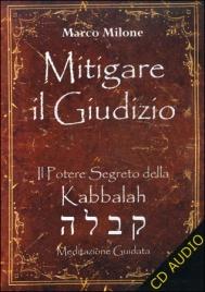 MITIGARE IL GIUDIZIO Il potere segreto della Kabbalah di Marco Milone