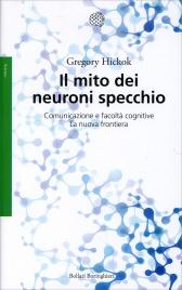 IL MITO DEI NEURONI A SPECCHIO Comunicazione e facoltà cognitive - La nuova frontiera di Gregory Hickok