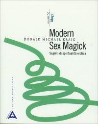MODERN SEX MAGICK - SEGRETI DI SPIRITUALITà EROTICA - VOL. 2 di Donald Michael Kraig