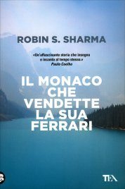 IL MONACO CHE VENDETTE LA SUA FERRARI Una favola spirituale di Robin Sharma