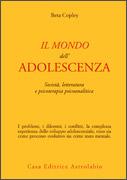 IL MONDO DELL'ADOLESCENZA Società, letteratura e psicoterapia psicoanalitica di Beta Copley