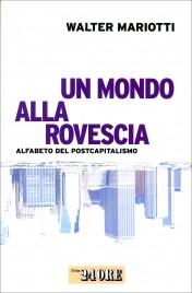 IL MONDO ALLA ROVESCIA Due giornalisti di report in viaggio fra i paradossi del pianeta globalizzato di Michele Buono, Piero Riccardi