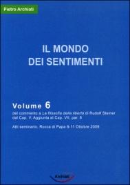 IL MONDO DEI SENTIMENTI Studio su La Filosofia della libertà - vol. 6 di Pietro Archiati