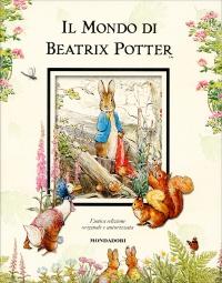 IL MONDO DI BEATRIX POTTER L'unica edizione originale autorizzata - Nuova edizione di Beatrix Potter
