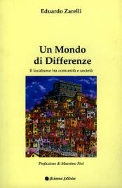 UN MONDO DI DIFFERENZE Il Localismo tra Comunità e Società di Eduardo Zarelli